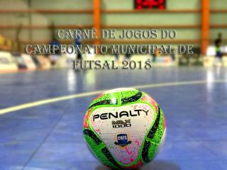 Confira o Carnê de jogos do Campeonato Municipal de Futsal – 2018