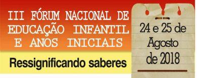 III- Fórum Nacional de Educação Infantil e Anos Iniciais